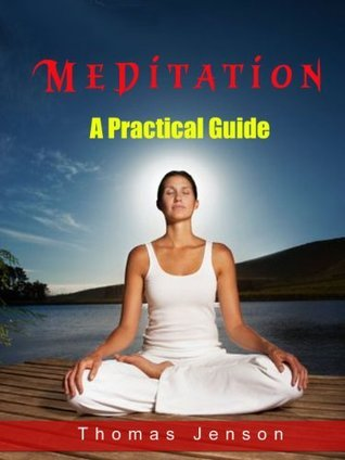 Meditation: A Practical Guide To Take A Break And Quiet Your Mind Thomas Jenson