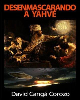 DESENMASCARANDO A YAHVE  by  David Cangá