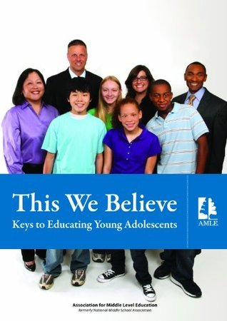 This We Believe: Keys To Educating Young Adolescents  by  National Middle School Association