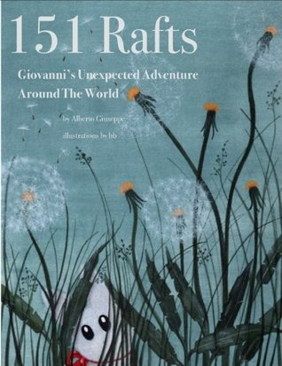 151 Rafts: Giovannis Unexpected Adventure Around The World (book 1)  by  Alberto Giuseppe
