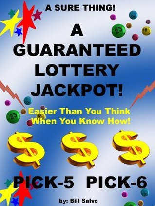 A SURE THING! How to Win A Lottery Jackpot Guaranteed!  by  Bill Salvo