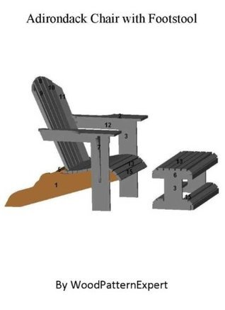 Build Your Own Adirondack Chair With Footstool Pattern: Plan Is So Easy, Beginners Look Like Experts  by  Peter Harrington