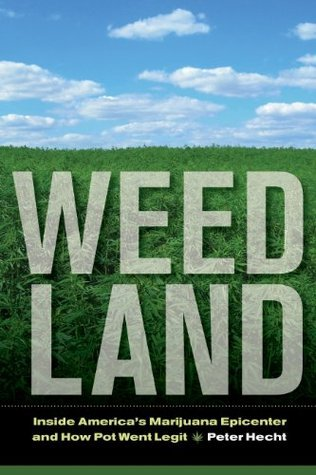 Weed Land: Inside Americas Marijuana Epicenter and How Pot Went Legit  by  Peter Hecht