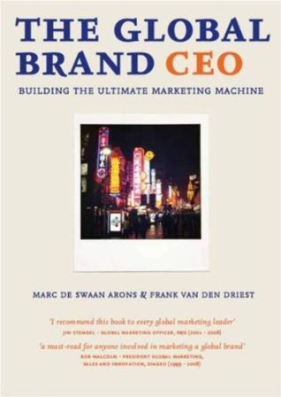 The Global Brand CEO: Building The Ultimate Marketing Machine Frank van den Driest