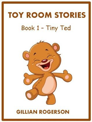 Toy Room Stories - Book 1 - Tiny Ted Gillian Rogerson