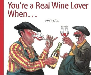 Youre a Real Wine Lover When...  by  Bert Witte