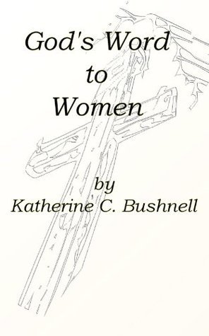 Gods Word to Women (Annotated) Katharine C. Bushnell