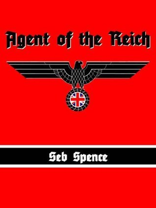 Agent of the Reich  by  Seb Spence