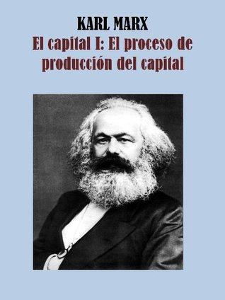 El Capital 1: El Proceso de produccion del capital Karl Marx