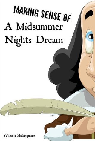 Making Sense of A Midsummer Nights Dream! A Students Guide to Shakespeares Play (Includes Study Guide, Biography, and Modern Retelling)  by  BookCaps
