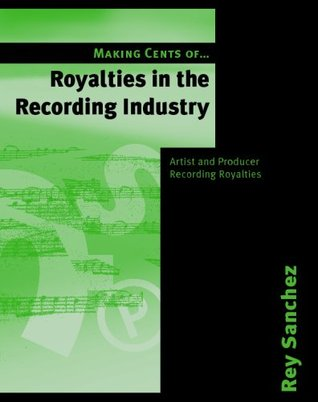 Royalties In The Music Publishing Business: Practicle Exercises In Domestic And International Mechanical & Print Royalties  by  Rey Sanchez