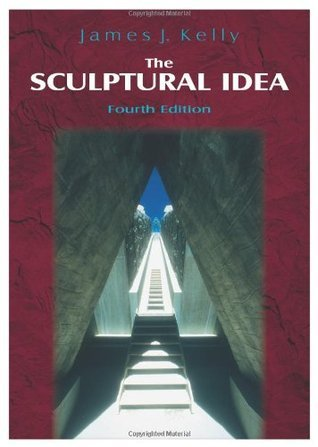 The Sculptural Idea  by  James J. Kelly