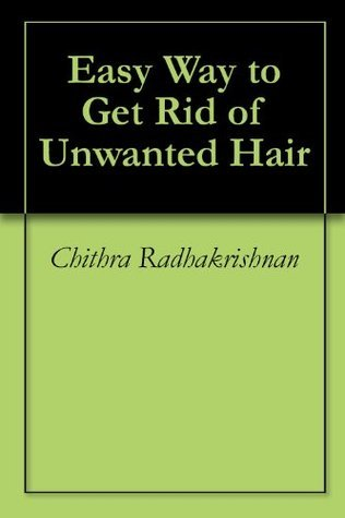 Easy Way to Get Rid of Unwanted Hair  by  Chithra Radhakrishnan