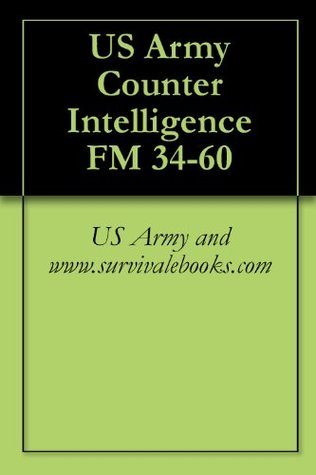 US Army Counter Intelligence FM 34-60  by  US Army and www.survivalebooks.com