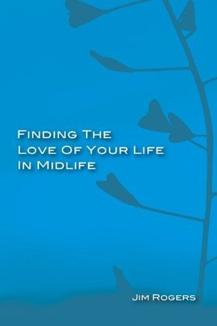 Finding The Love Of Your Life In Midlife (Cornerstone Series) Jim Rogers