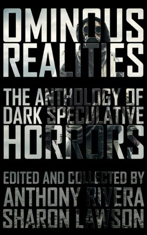 Ominous Realities: The Anthology of Dark Speculative Horrors  by  Anthony Rivera