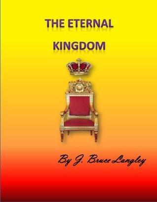 The Eternal Kingdom J. Bruce Langley
