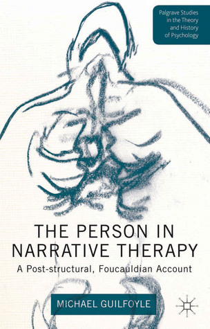 The Person in Narrative Therapy: A Post-structural, Foucauldian Account  by  Michael Guilfoyle