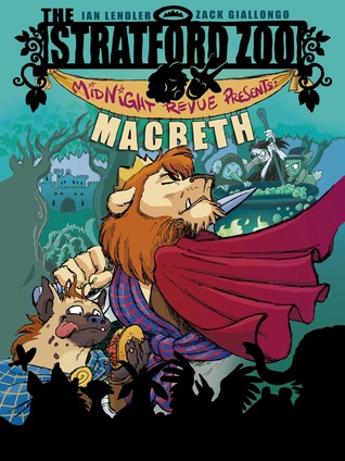 The Stratford Zoo Midnight Revue Presents Macbeth (Stratford Zoo Midnight Revue, #1)  by  Ian Lendler