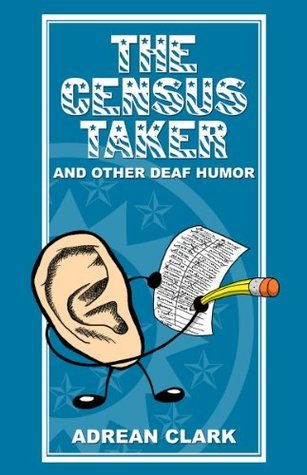 The Census Taker and Other Deaf Humor Adrean Clark