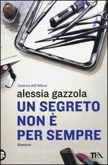 Un segreto non è per sempre (Alice Allevi #2) Alessia Gazzola