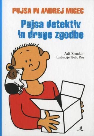 Pujsa detektiv in druge zgodbe (Pujsa in Andrej Migec, #3) Adi Smolar