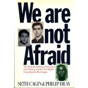 We Are Not Afraid: The Story of Goodman, Schwerner, and Chaney and the Civil Rights Campaign for Mississippi Seth Cagin