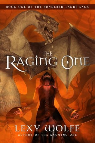 The Raging One (The Sundered Lands Saga) Lexy Wolfe