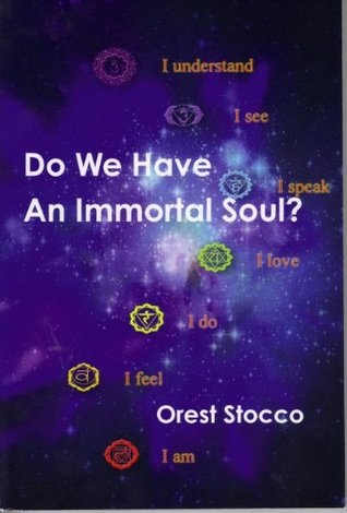 Do We Have An Immortal Soul?  by  Orest Stocco