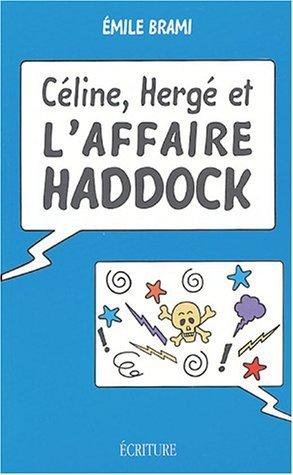 Céline, Hergé et laffaire Haddock Emile Brami