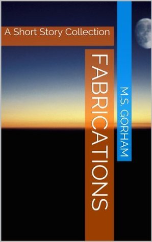 Fabrications: A Short Story Collection  by  M.S. Gorham