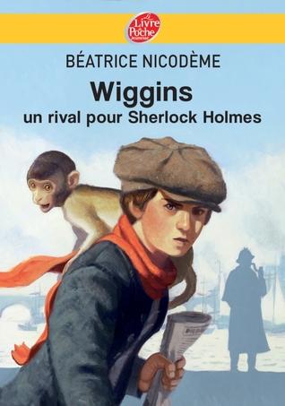 Un rival pour Sherlock Holmes (Wiggins, #3)  by  Béatrice Nicodème