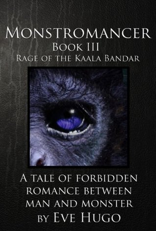 Monstromancer: Rage of Kaala Bandar: Book 3  by  Eve Hugo
