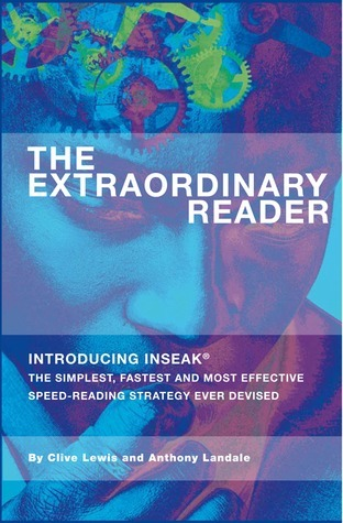 The Extraordinary Reader: Introducing INSEAK - The Simplest, Fastest And Most Effective Speed-Reading Strategy Ever Devised Clive Lewis