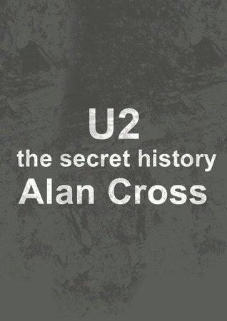 U2: the secret history  by  Alan Cross