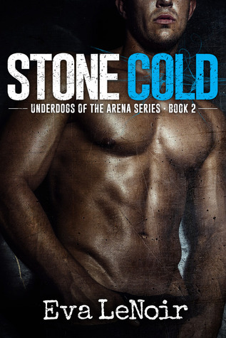 Stone Cold (Underdogs of the Arena, #2)  by  Eva LeNoir