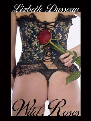 Wild Roses, Spanking Erotica Lizbeth Dusseau