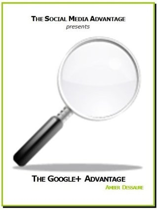 The Google+ Advantage  by  Amber Dessaure