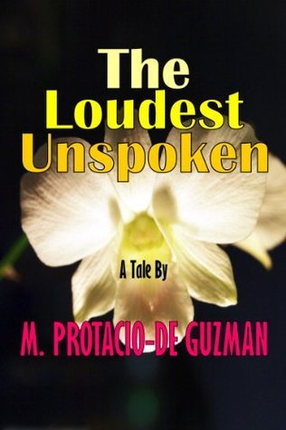 The Loudest Unspoken  by  M. Protacio-De Guzman
