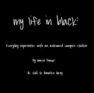My life in black: everyday experiences with an awkward vampire stalker (a novella) Annalise Grey