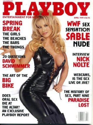 Playboy April 1999 WWFs Sable on Cover (nude inside), Nick Nolte Interview, William Kotzwinkle Fiction, 20 Questions - David Schwimmer, History of the Sexual Revolution Part IX  by  Hugh Hefner