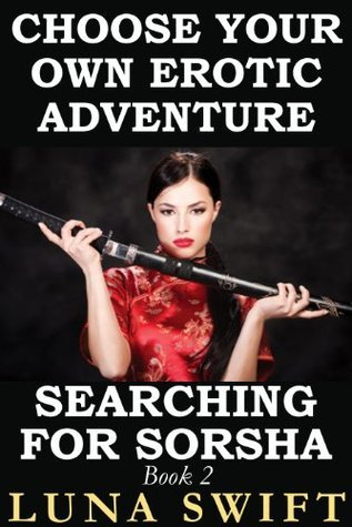 Choose Your Own Erotic Adventure 2 - Searching For Sorsha  by  Luna Swift