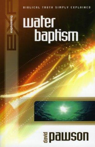 Explaining Water Baptism (The Explaining Series)  by  David Pawson