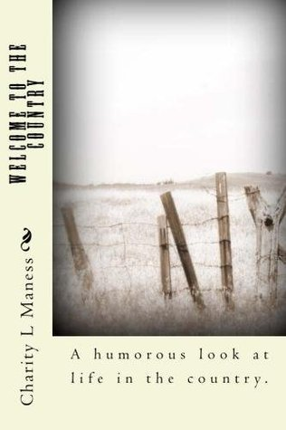 Welcome to the Country  by  Charity L. Maness