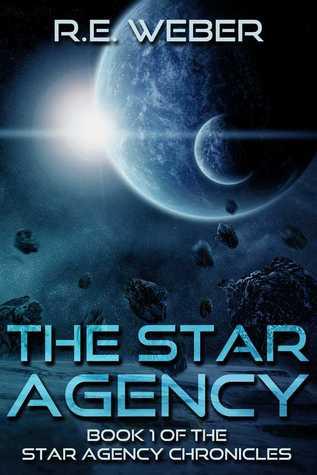 The Star Agency (The Star Agency Chronicles, #1)  by  R.E.  Weber