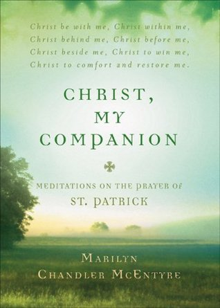 Christ, My Companion: Meditations on the Prayer of St. Patrick  by  Marilyn Chandler McEntyre