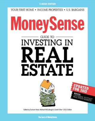 The MoneySense Guide to Investing in Real Estate  by  MoneySense