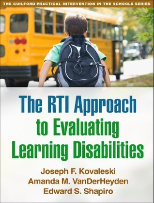 RTI Approach to Evaluating Learning Disabilities: The Guilford Practical Intervention in the Schools (The Guilford Practical Intervention in the Schools Series)  by  Joseph F. Kovaleski