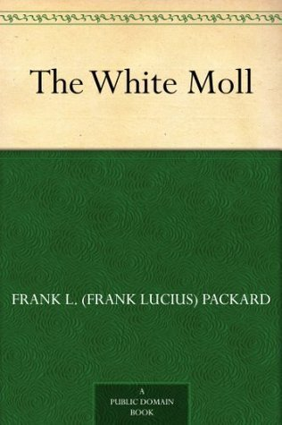 The White Moll  by  Frank L. (Frank Lucius) Packard
