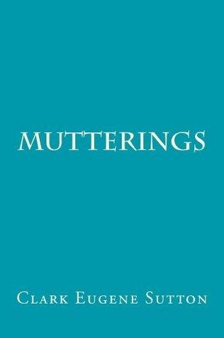 Mutterings  by  Clark Sutton